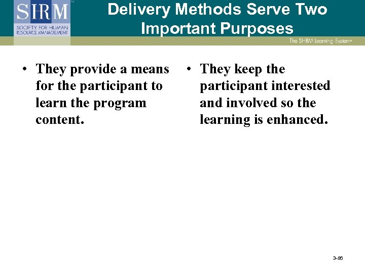 Delivery Methods Serve Two Important Purposes • They provide a means for the participant