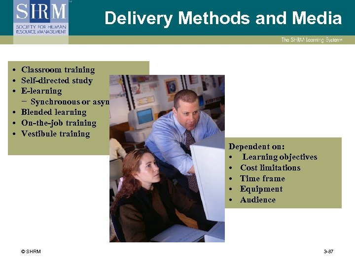 Delivery Methods and Media • Classroom training • Self-directed study • E-learning − Synchronous