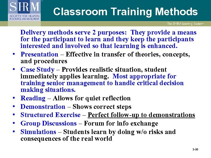 Classroom Training Methods • • Delivery methods serve 2 purposes: They provide a means