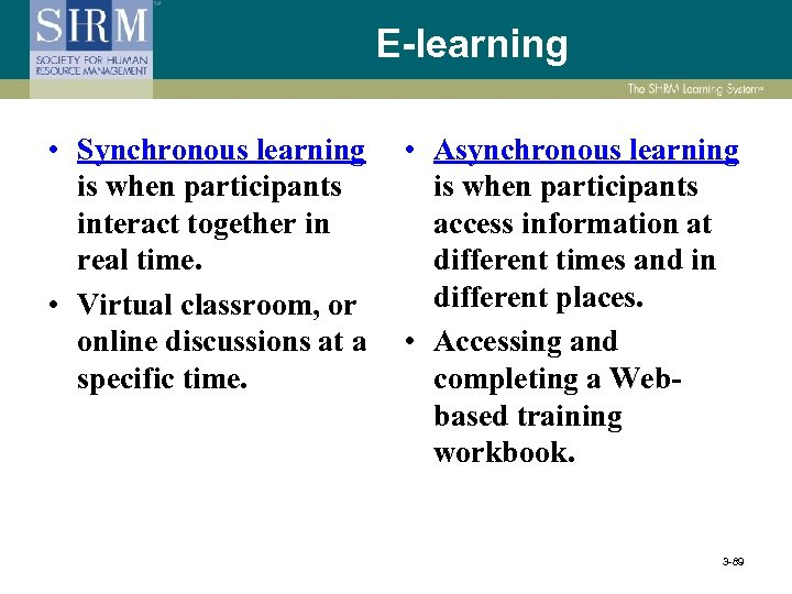 E-learning • Synchronous learning is when participants interact together in real time. • Virtual