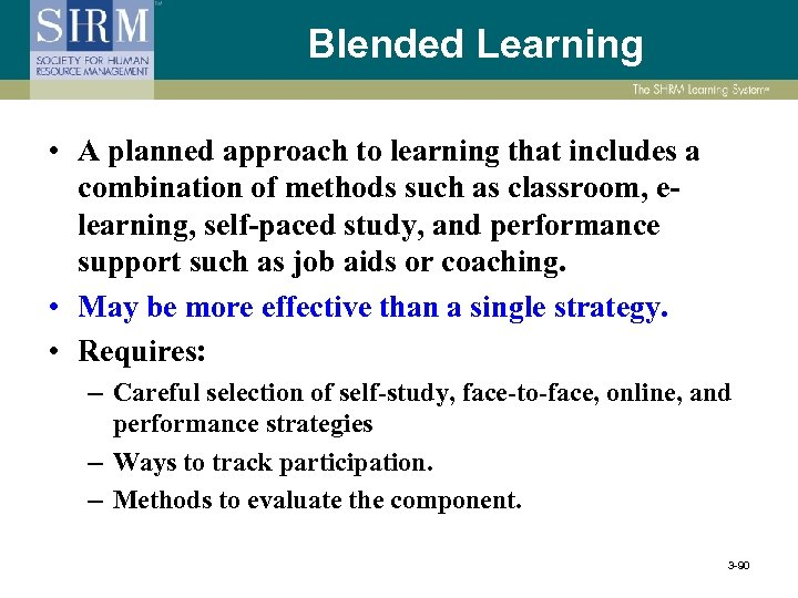 Blended Learning • A planned approach to learning that includes a combination of methods