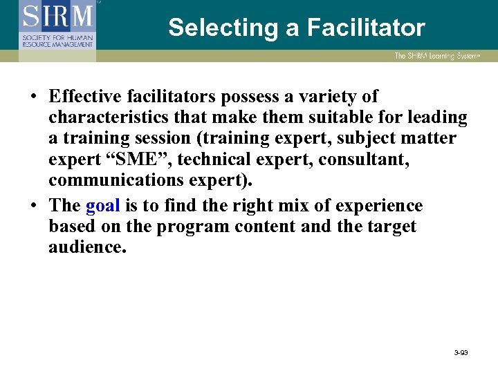 Selecting a Facilitator • Effective facilitators possess a variety of characteristics that make them