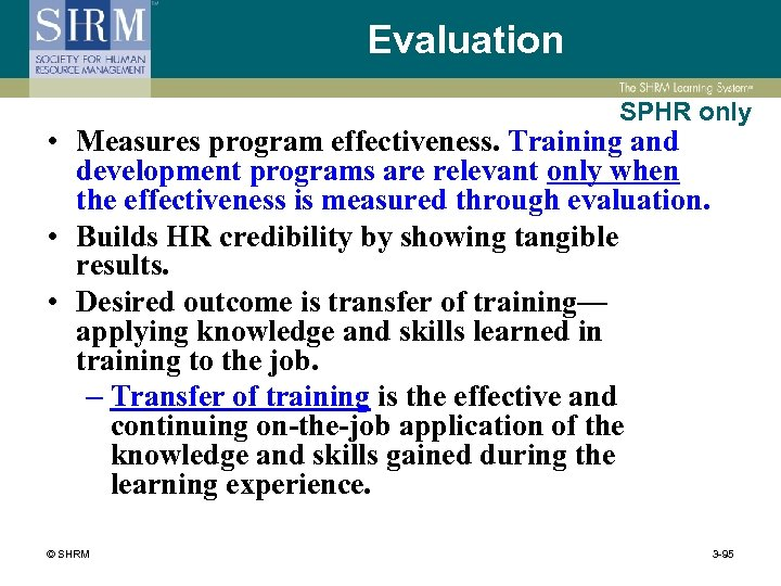 Evaluation SPHR only • Measures program effectiveness. Training and development programs are relevant only