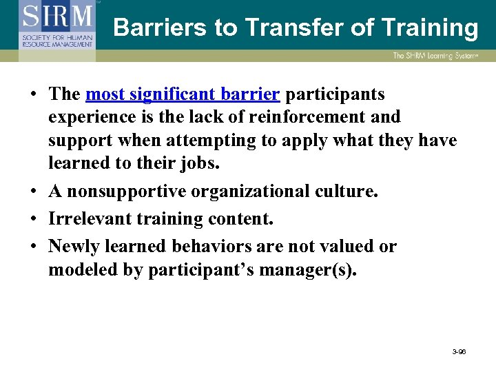 Barriers to Transfer of Training • The most significant barrier participants experience is the