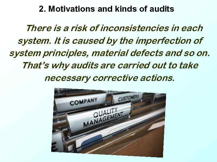 2. Motivations and kinds of audits There is a risk of inconsistencies in each