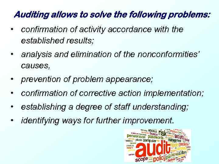 Auditing allows to solve the following problems: • confirmation of activity accordance with the