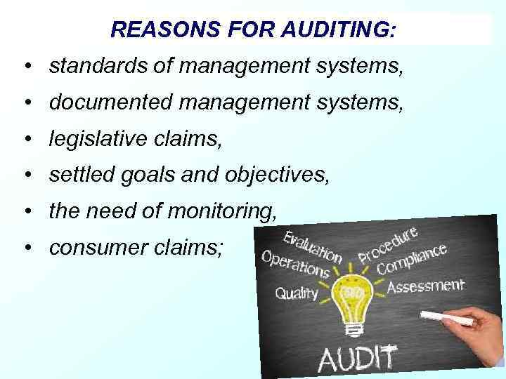REASONS FOR AUDITING: • standards of management systems, • documented management systems, • legislative
