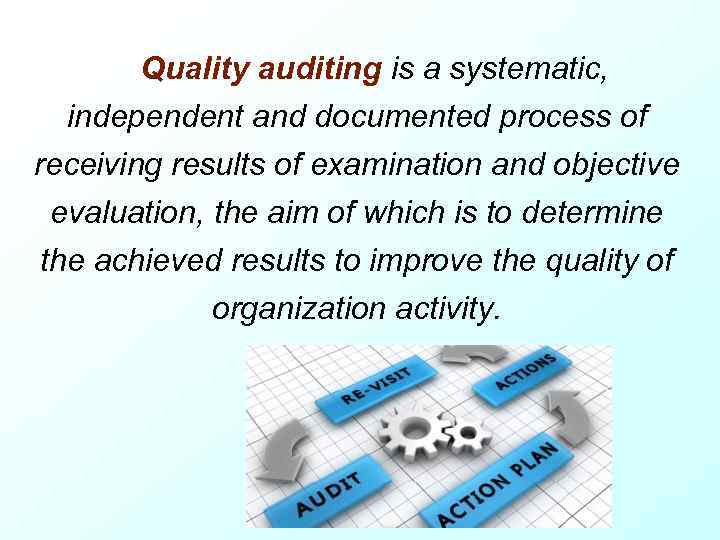Quality auditing is a systematic, independent and documented process of receiving results of examination