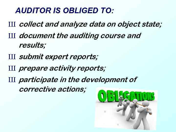 AUDITOR IS OBLIGED TO: Ш collect and analyze data on object state; Ш document