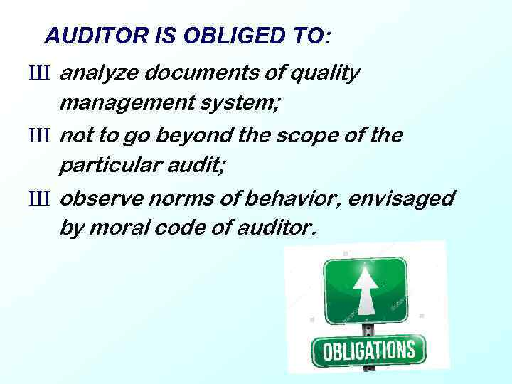 AUDITOR IS OBLIGED TO: Ш analyze documents of quality management system; Ш not to