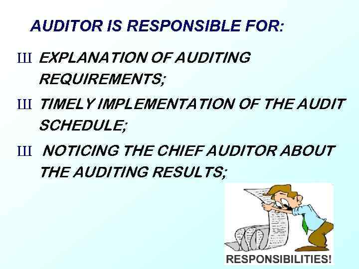AUDITOR IS RESPONSIBLE FOR: Ш EXPLANATION OF AUDITING REQUIREMENTS; Ш TIMELY IMPLEMENTATION OF THE