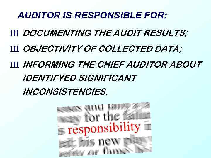 AUDITOR IS RESPONSIBLE FOR: Ш DOCUMENTING THE AUDIT RESULTS; Ш OBJECTIVITY OF COLLECTED DATA;