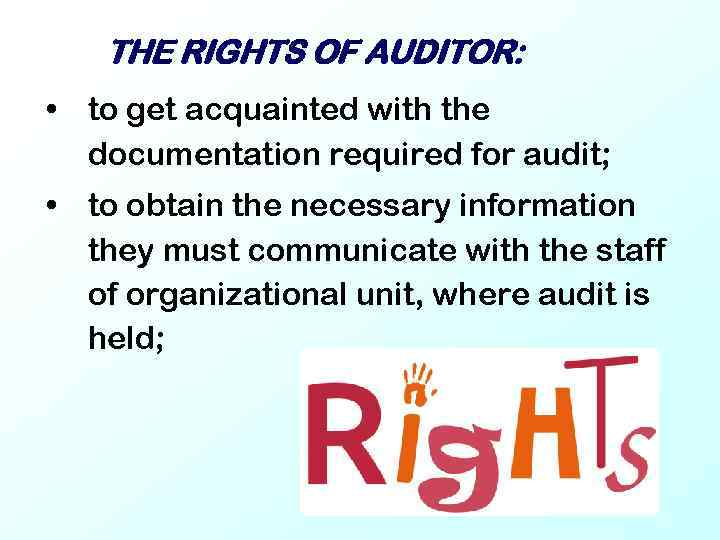 THE RIGHTS OF AUDITOR: • to get acquainted with the documentation required for audit;