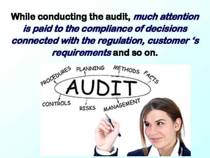 While conducting the audit, much attention is paid to the compliance of decisions connected