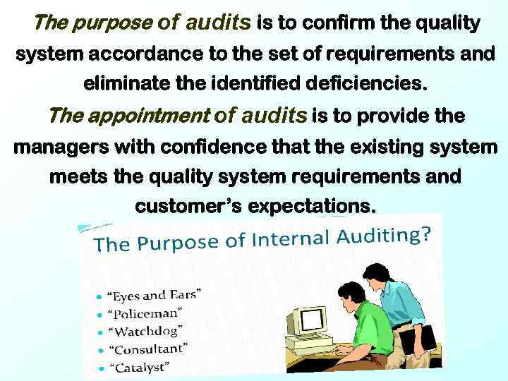 The purpose of audits is to confirm the quality system accordance to the set