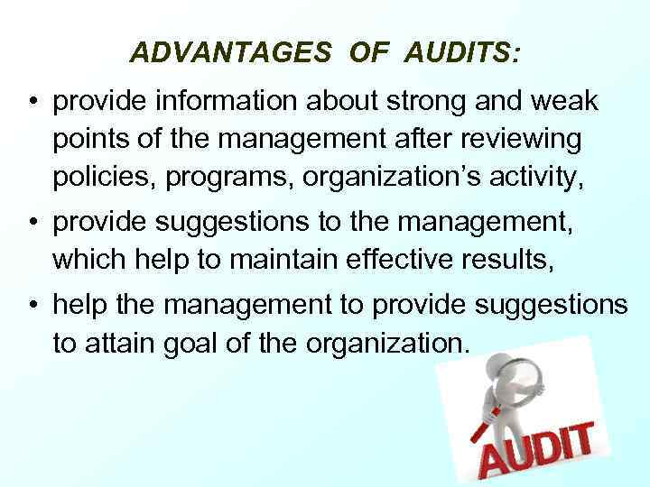 ADVANTAGES OF AUDITS: • provide information about strong and weak points of the management