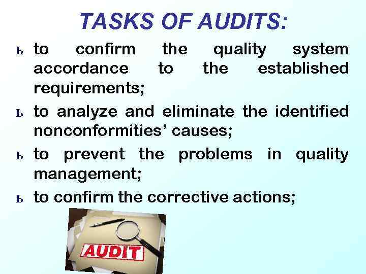 TASKS OF AUDITS: ь to confirm the quality system accordance to the established requirements;