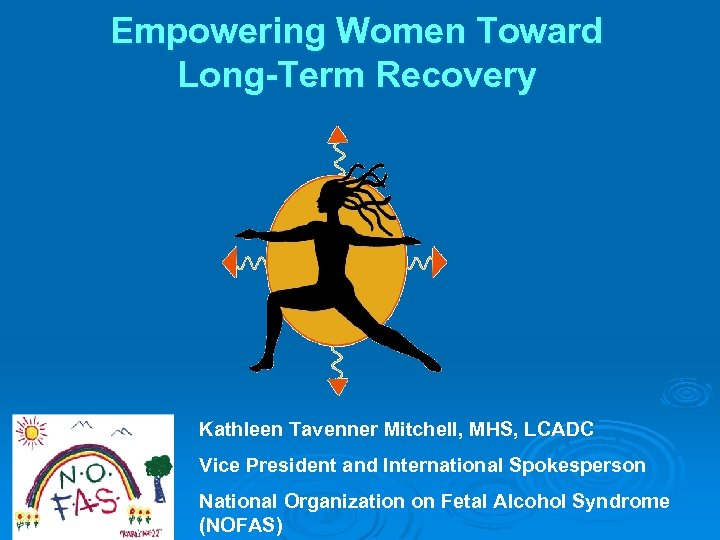 Empowering Women Toward Long-Term Recovery Kathleen Tavenner Mitchell, MHS, LCADC Vice President and International