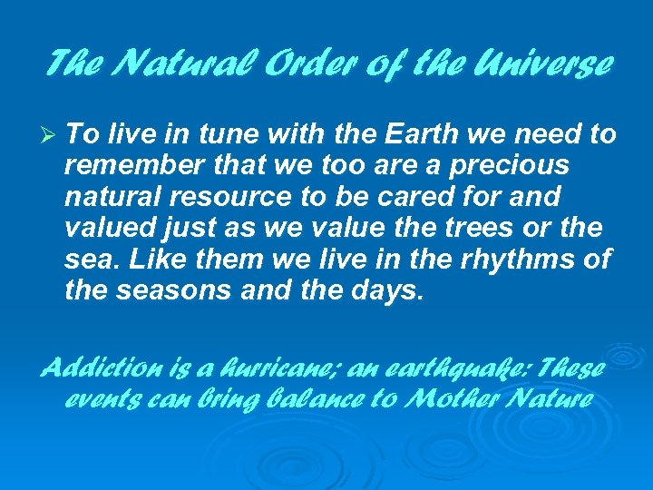The Natural Order of the Universe Ø To live in tune with the Earth