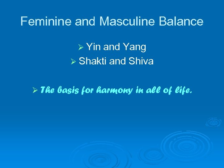 Feminine and Masculine Balance Ø Yin and Yang Ø Shakti and Shiva Ø The