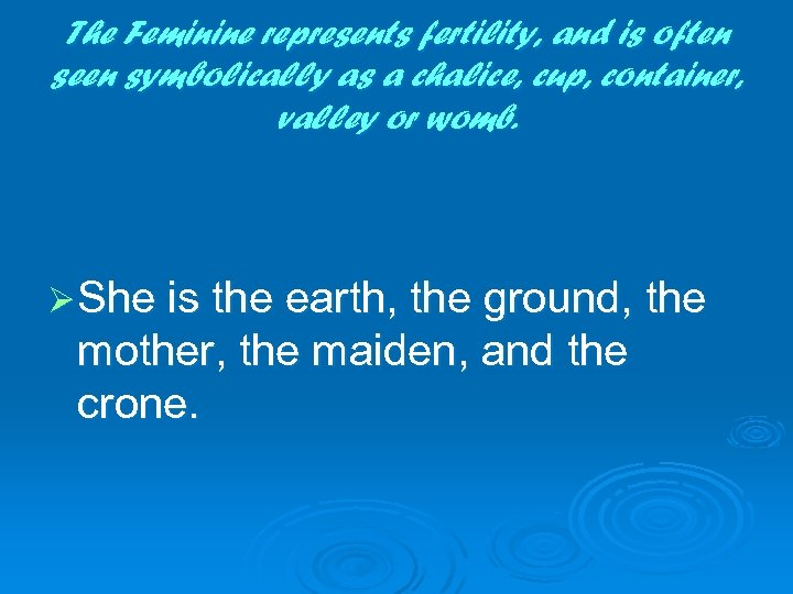 The Feminine represents fertility, and is often seen symbolically as a chalice, cup, container,