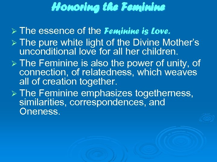 Honoring the Feminine Ø The essence of the Feminine is Love. Ø The pure