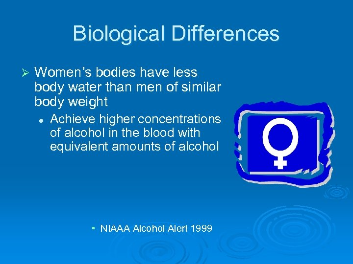 Biological Differences Ø Women's bodies have less body water than men of similar body
