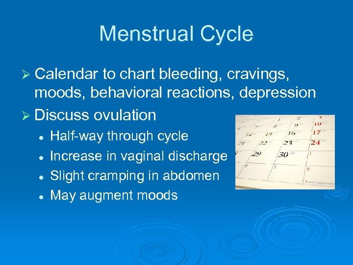 Menstrual Cycle Ø Calendar to chart bleeding, cravings, moods, behavioral reactions, depression Ø Discuss
