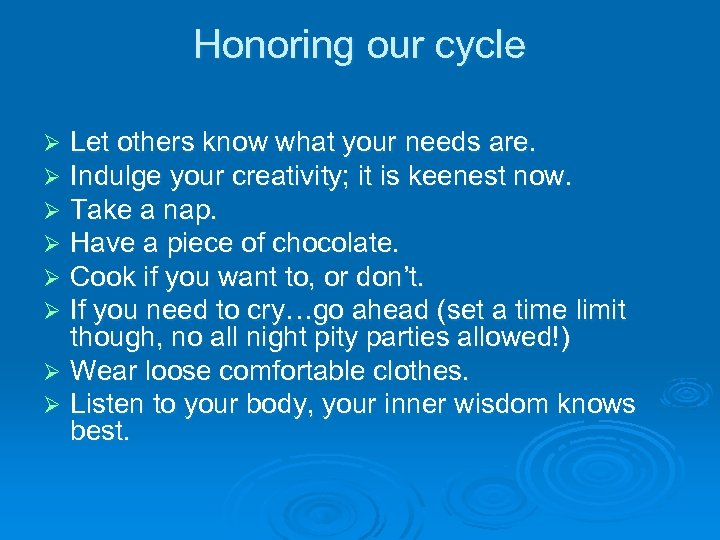 Honoring our cycle Let others know what your needs are. Indulge your creativity; it