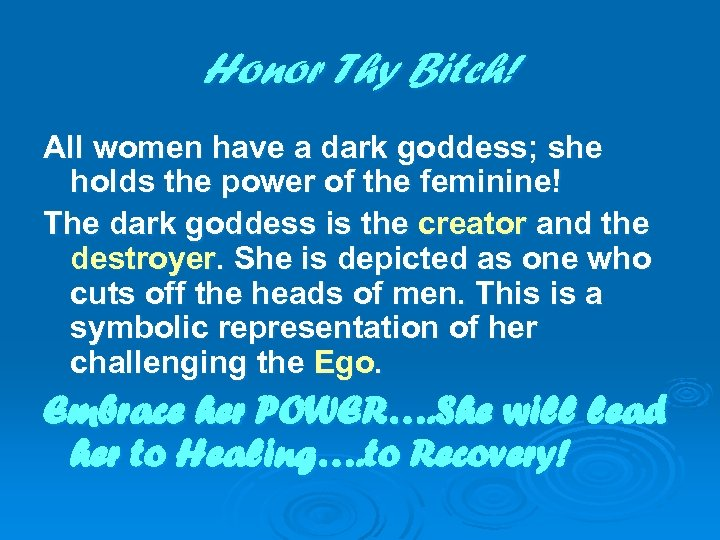 Honor Thy Bitch! All women have a dark goddess; she holds the power of