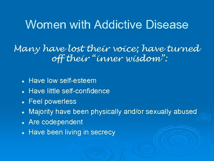 "Women with Addictive Disease Many have lost their voice; have turned off their ""inner"