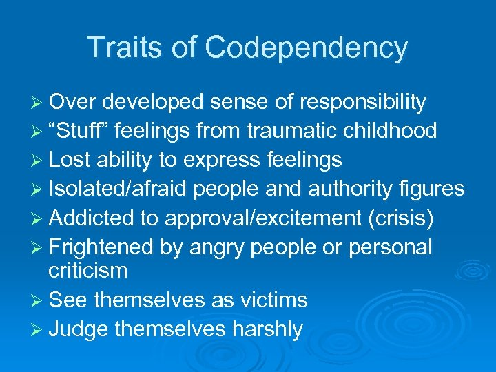 "Traits of Codependency Ø Over developed sense of responsibility Ø ""Stuff"" feelings from traumatic"