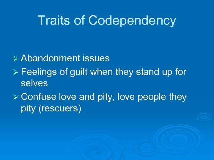 Traits of Codependency Ø Abandonment issues Ø Feelings of guilt when they stand up