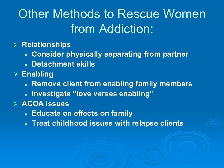 Other Methods to Rescue Women from Addiction: Relationships l Consider physically separating from partner