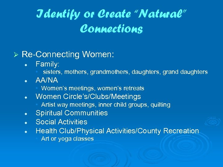 "Identify or Create ""Natural"" Connections Ø Re-Connecting Women: l Family: • sisters, mothers, grandmothers,"