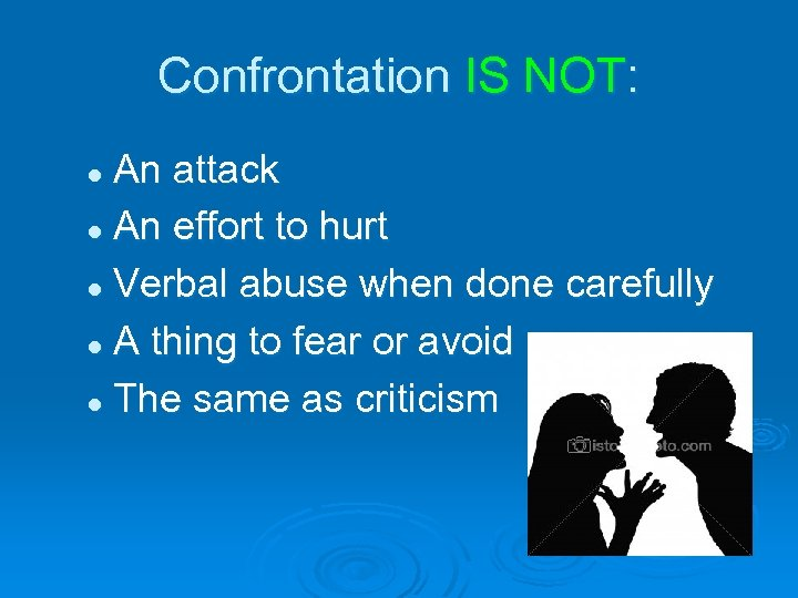Confrontation IS NOT: An attack l An effort to hurt l Verbal abuse when