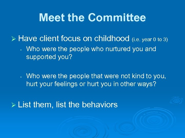 Meet the Committee Ø Have client focus on childhood (i. e. year 0 to