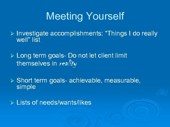 "Meeting Yourself Ø Investigate accomplishments: ""Things I do really well"" list Ø Long term"