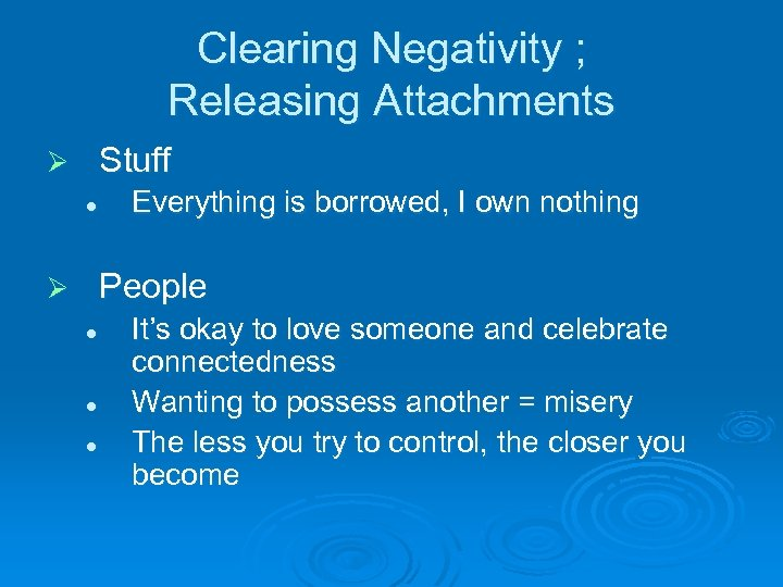 Clearing Negativity ; Releasing Attachments Stuff Ø l Everything is borrowed, I own nothing