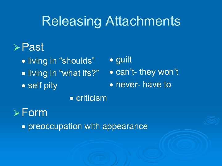 "Releasing Attachments Ø Past guilt living in ""shoulds"" living in ""what ifs? "" can't-"