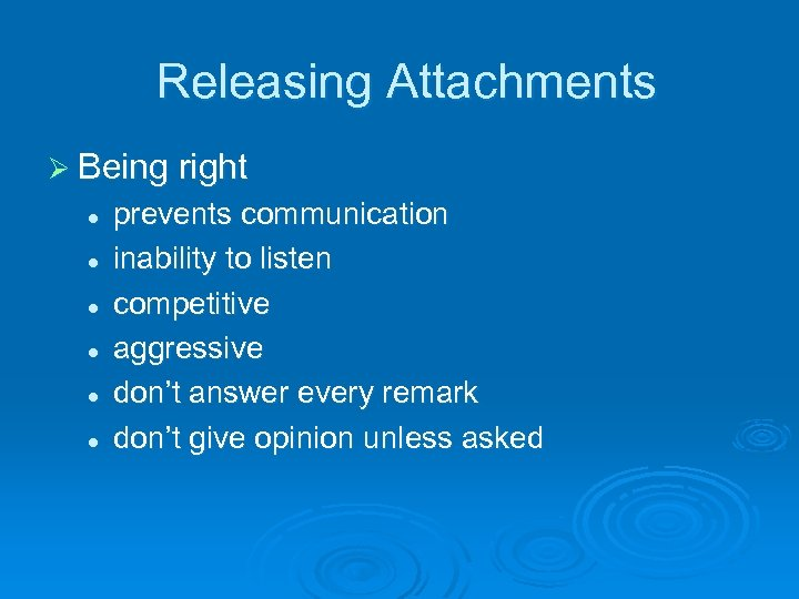 Releasing Attachments Ø Being right l l l prevents communication inability to listen competitive