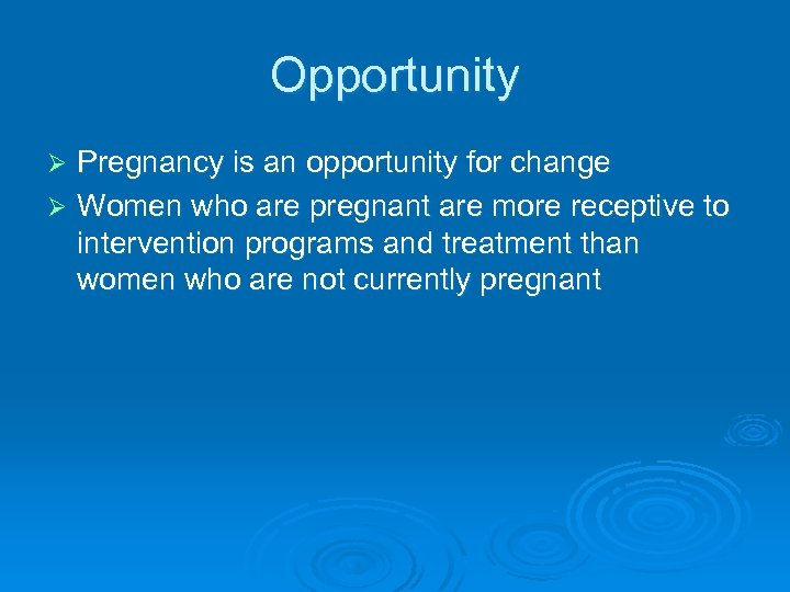 Opportunity Pregnancy is an opportunity for change Ø Women who are pregnant are more