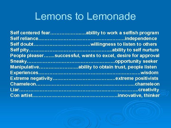 Lemons to Lemonade Self centered fear………………. . …ability to work a selfish program Self