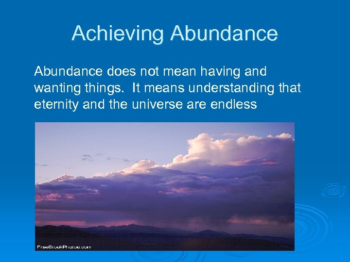 Achieving Abundance does not mean having and wanting things. It means understanding that eternity