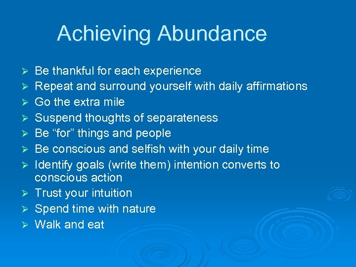 Achieving Abundance Ø Ø Ø Ø Ø Be thankful for each experience Repeat and