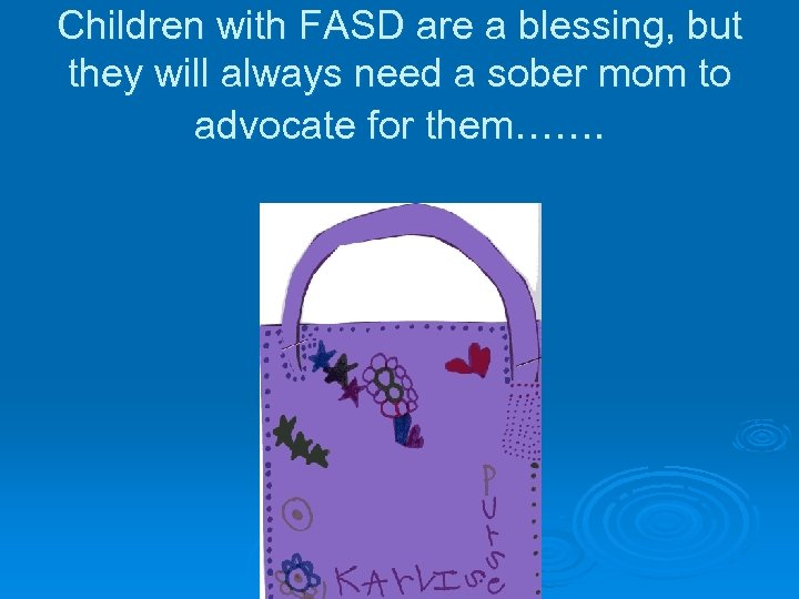 Children with FASD are a blessing, but they will always need a sober mom