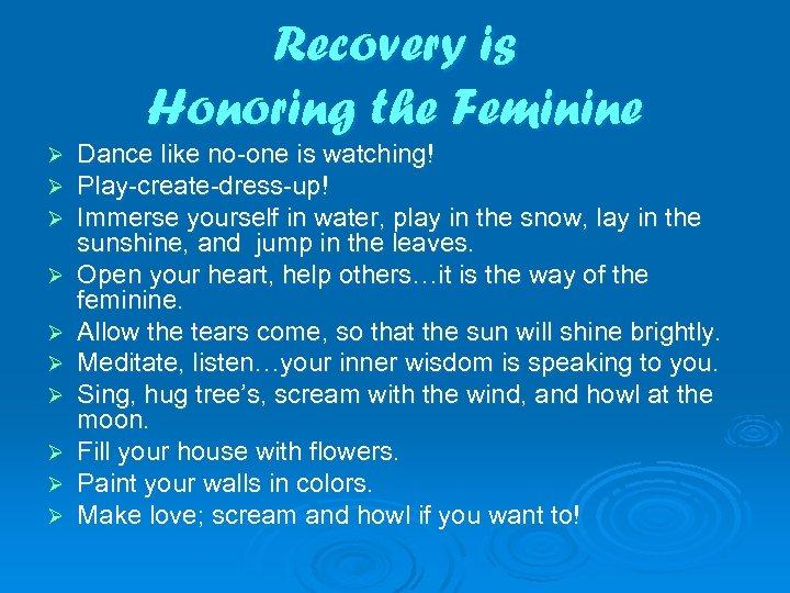 Recovery is Honoring the Feminine Ø Ø Ø Ø Ø Dance like no-one is