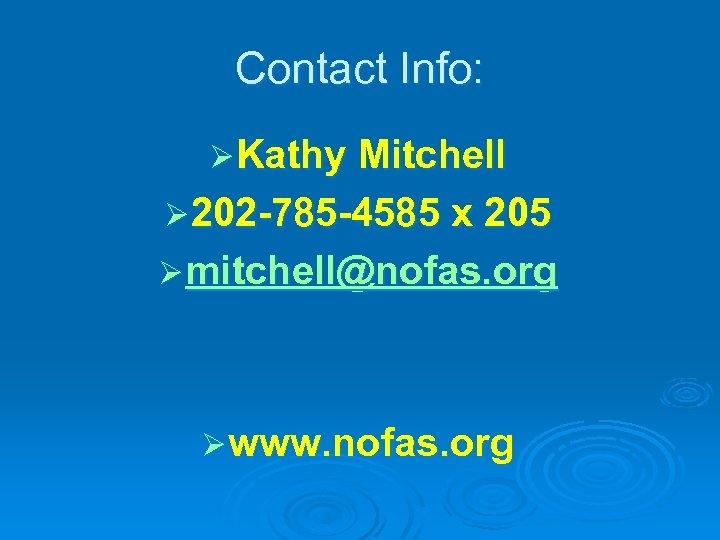 Contact Info: Ø Kathy Mitchell Ø 202 -785 -4585 x 205 Ø mitchell@nofas. org