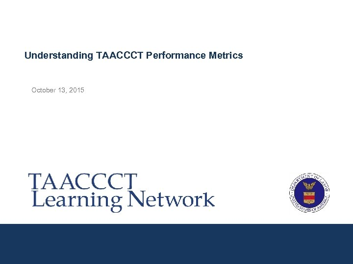 Understanding TAACCCT Performance Metrics October 13, 2015