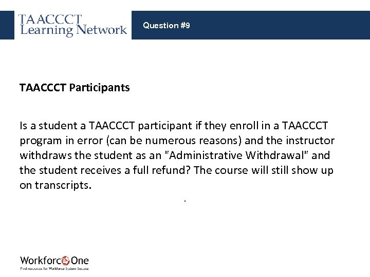 Question #9 TAACCCT Participants Is a student a TAACCCT participant if they enroll in
